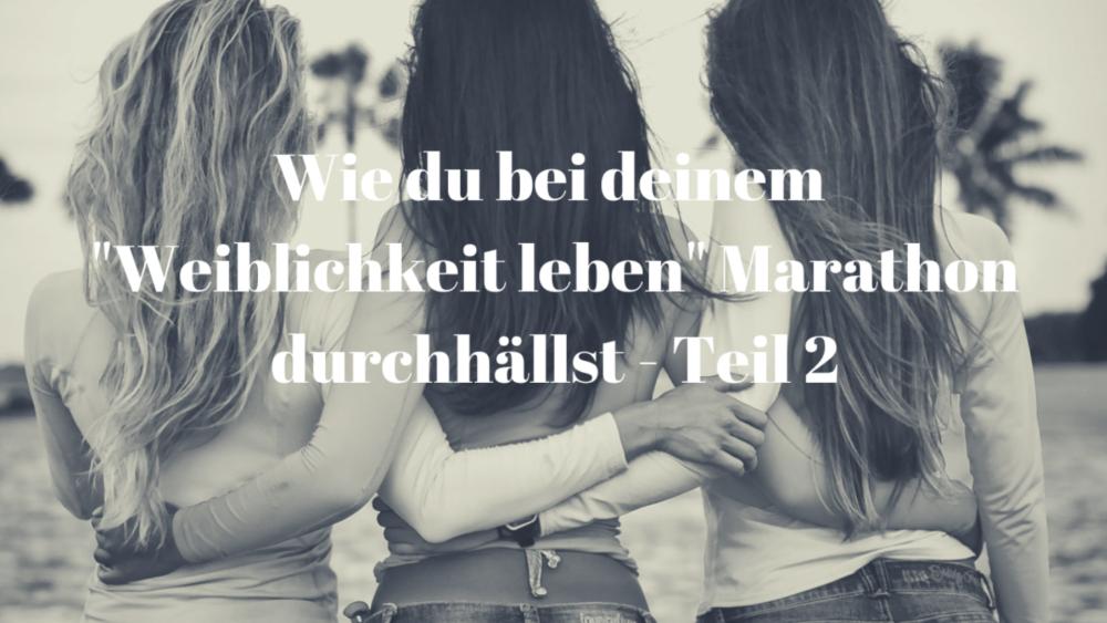 """Wie du bei deinem """"Weiblichkeit leben"""" Marathon durchhällst - Teil 2"""
